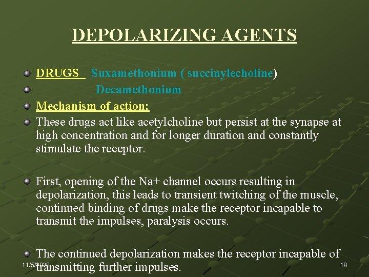DEPOLARIZING AGENTS DRUGS Suxamethonium ( succinylecholine) Decamethonium Mechanism of action: These drugs act like