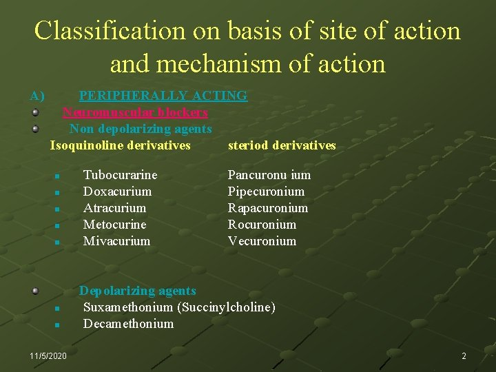 Classification on basis of site of action and mechanism of action A) PERIPHERALLY ACTING