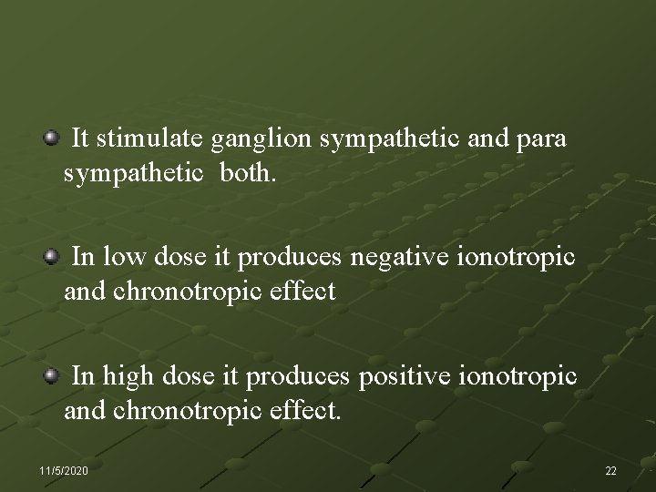 It stimulate ganglion sympathetic and para sympathetic both. In low dose it produces negative