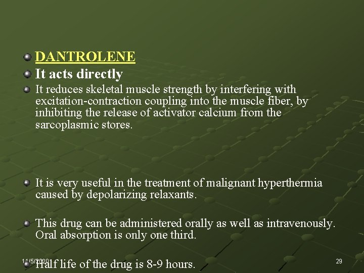 DANTROLENE It acts directly It reduces skeletal muscle strength by interfering with excitation-contraction coupling