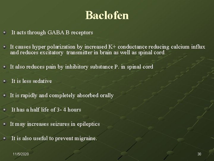 Baclofen It acts through GABA B receptors It causes hyper polarization by increased K+