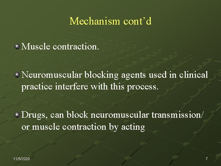 Mechanism cont'd Muscle contraction. Neuromuscular blocking agents used in clinical practice interfere with this