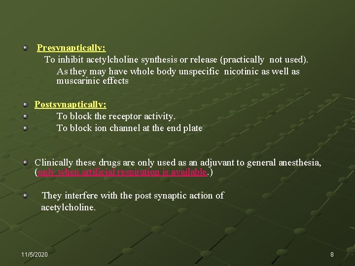 Presynaptically: To inhibit acetylcholine synthesis or release (practically not used). As they may have