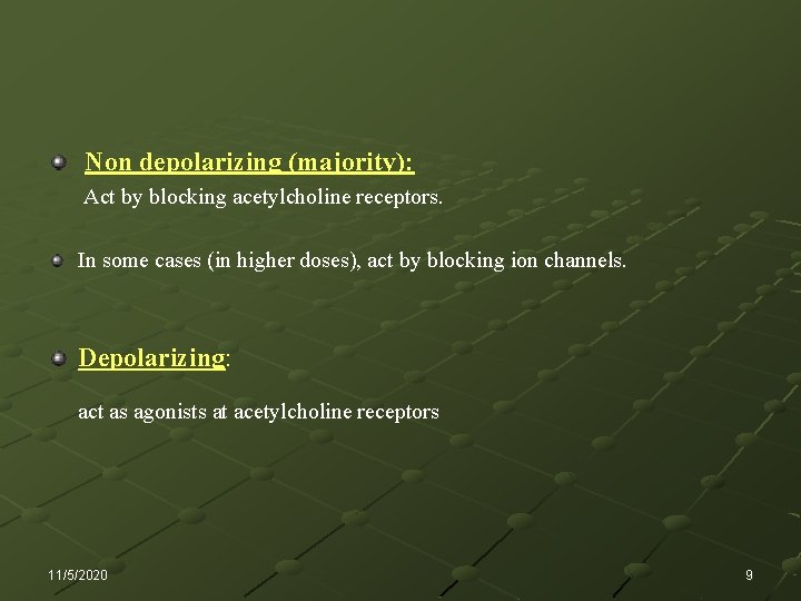 Non depolarizing (majority): Act by blocking acetylcholine receptors. In some cases (in higher doses),