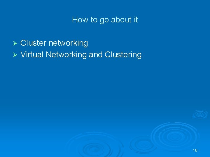 How to go about it Cluster networking Ø Virtual Networking and Clustering Ø 10