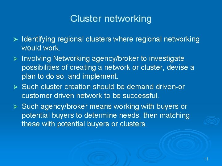 Cluster networking Identifying regional clusters where regional networking would work. Ø Involving Networking agency/broker