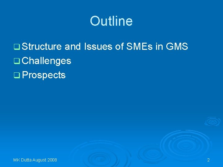Outline q Structure and Issues of SMEs in GMS q Challenges q Prospects MK