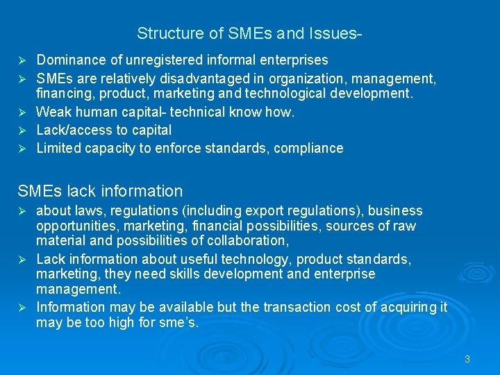 Structure of SMEs and IssuesØ Ø Ø Dominance of unregistered informal enterprises SMEs are
