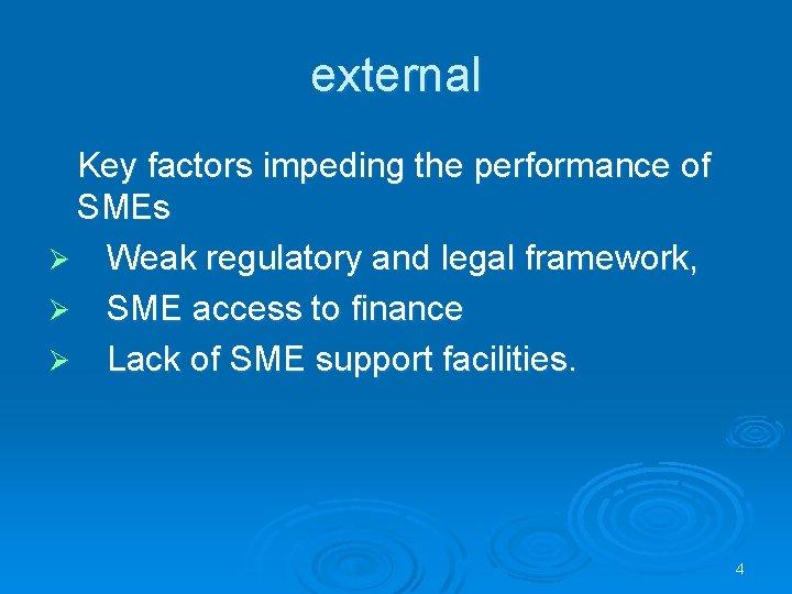 external Key factors impeding the performance of SMEs Ø Weak regulatory and legal framework,