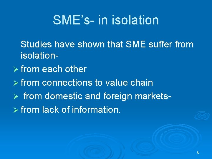 SME's- in isolation Studies have shown that SME suffer from isolationØ from each other