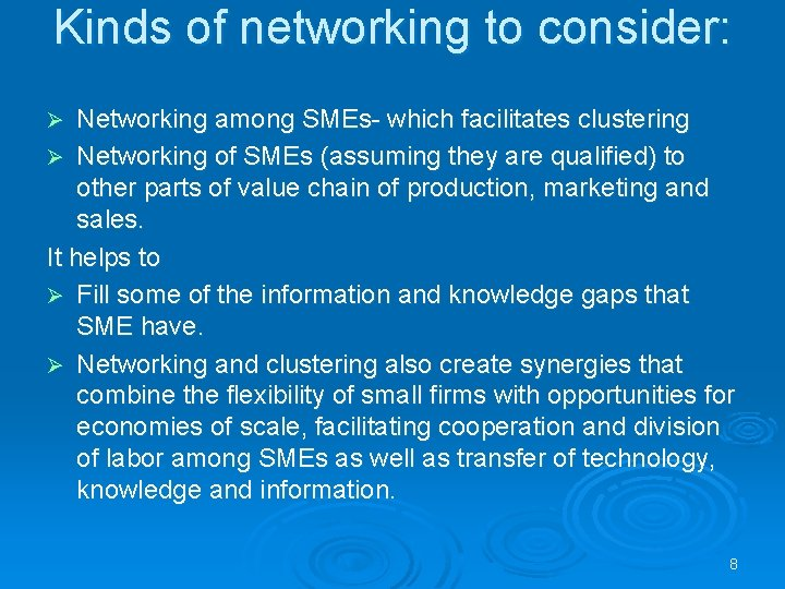 Kinds of networking to consider: Networking among SMEs- which facilitates clustering Ø Networking of
