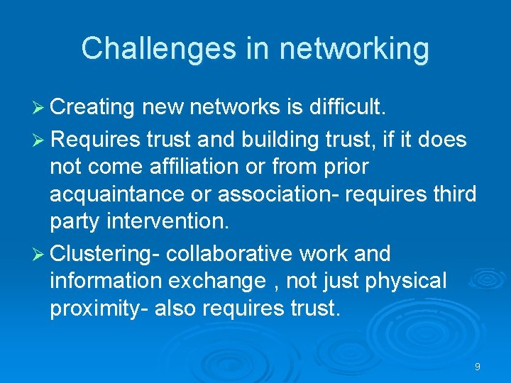 Challenges in networking Ø Creating new networks is difficult. Ø Requires trust and building