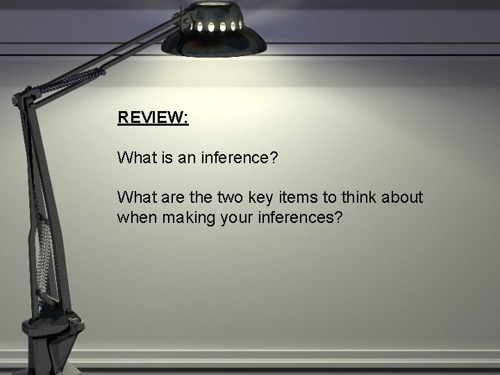 REVIEW: What is an inference? What are the two key items to think about