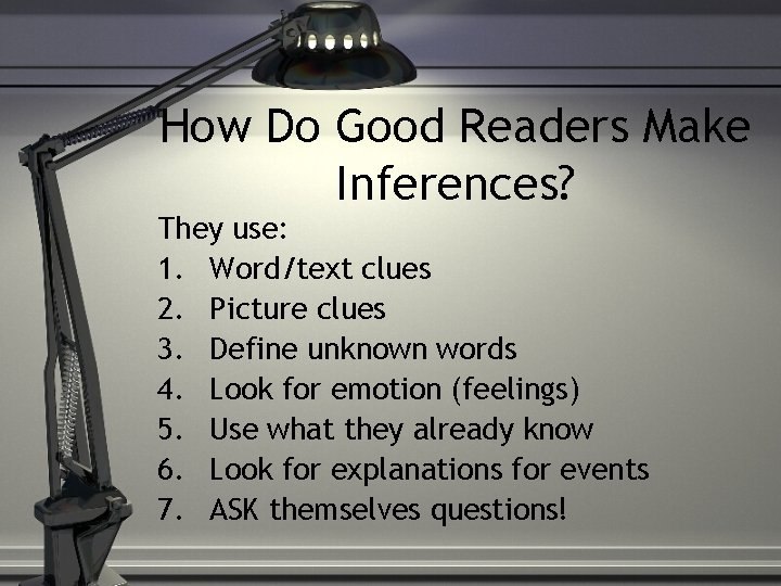 How Do Good Readers Make Inferences? They use: 1. Word/text clues 2. Picture clues