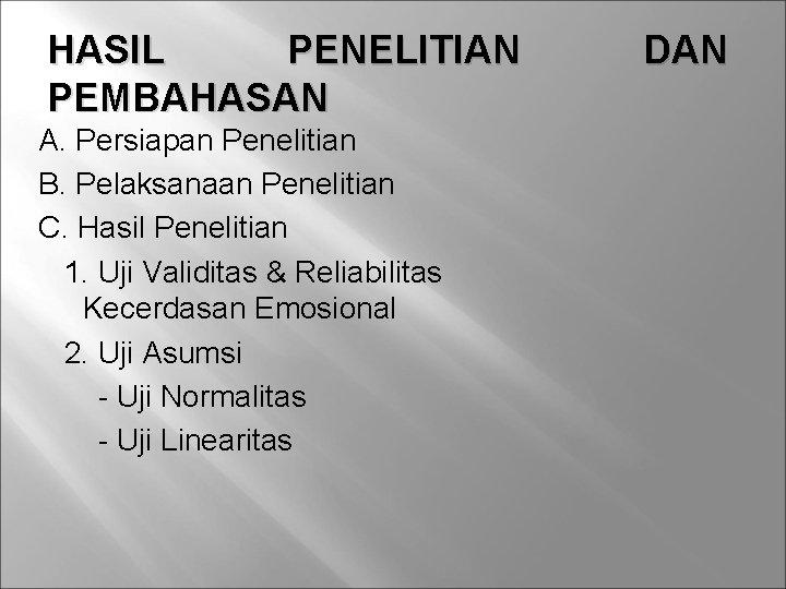 HASIL PENELITIAN PEMBAHASAN A. Persiapan Penelitian B. Pelaksanaan Penelitian C. Hasil Penelitian 1. Uji