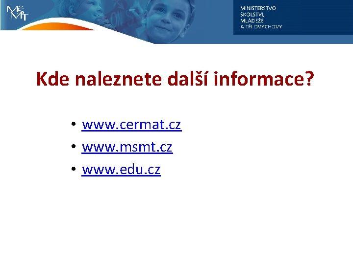 Kde naleznete další informace? • www. cermat. cz • www. msmt. cz • www.