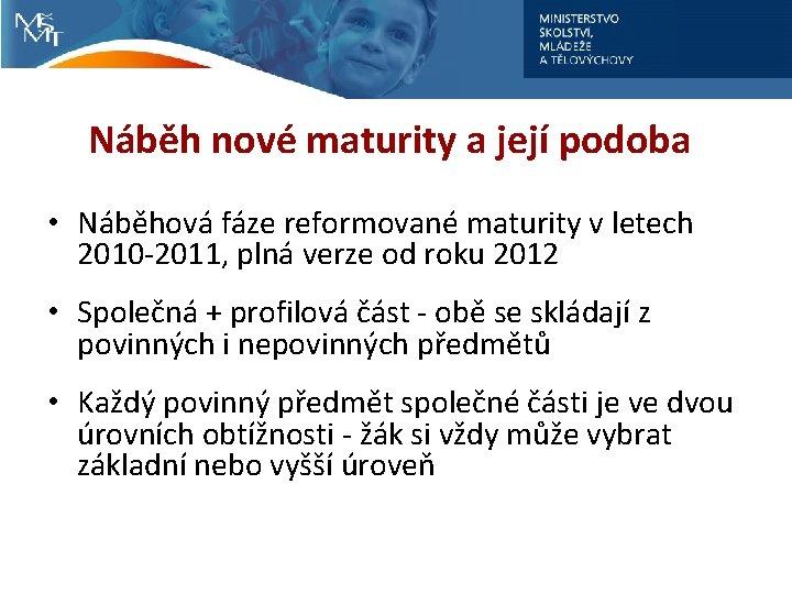 Náběh nové maturity a její podoba • Náběhová fáze reformované maturity v letech 2010
