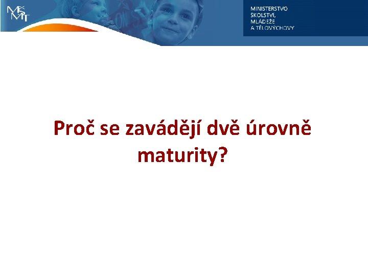 Proč se zavádějí dvě úrovně maturity?