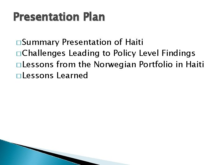 Presentation Plan � Summary Presentation of Haiti � Challenges Leading to Policy Level Findings