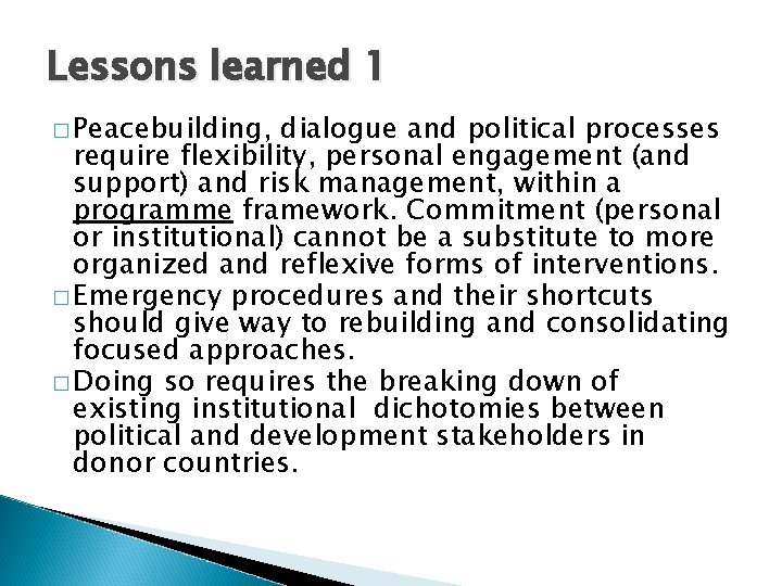 Lessons learned 1 � Peacebuilding, dialogue and political processes require flexibility, personal engagement (and