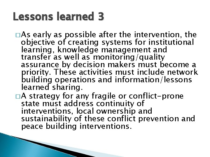 Lessons learned 3 � As early as possible after the intervention, the objective of