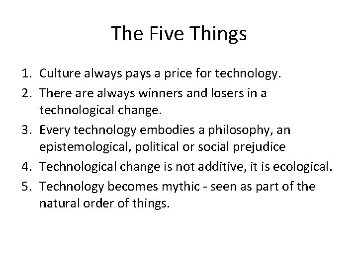 The Five Things 1. Culture always pays a price for technology. 2. There always