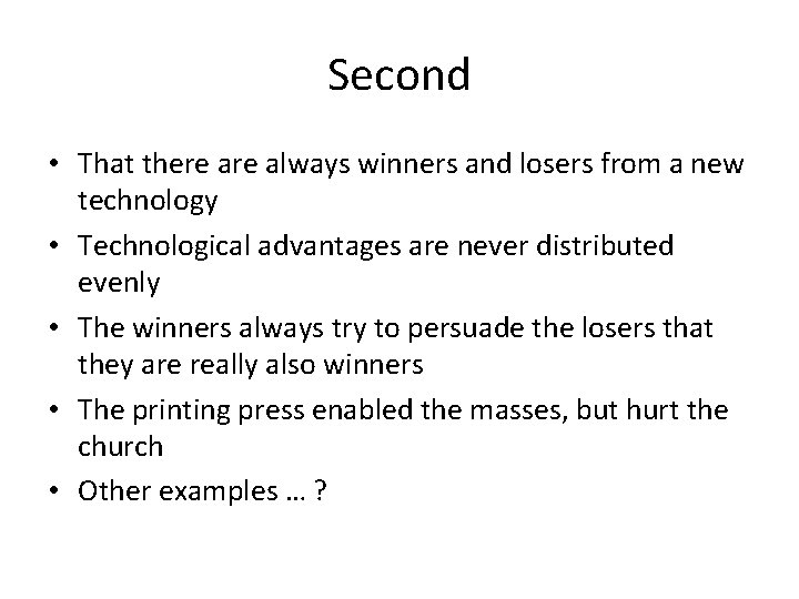Second • That there always winners and losers from a new technology • Technological