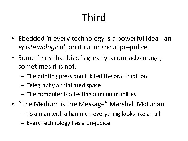 Third • Ebedded in every technology is a powerful idea - an epistemological, political