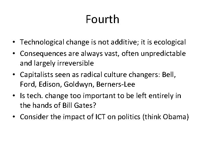 Fourth • Technological change is not additive; it is ecological • Consequences are always