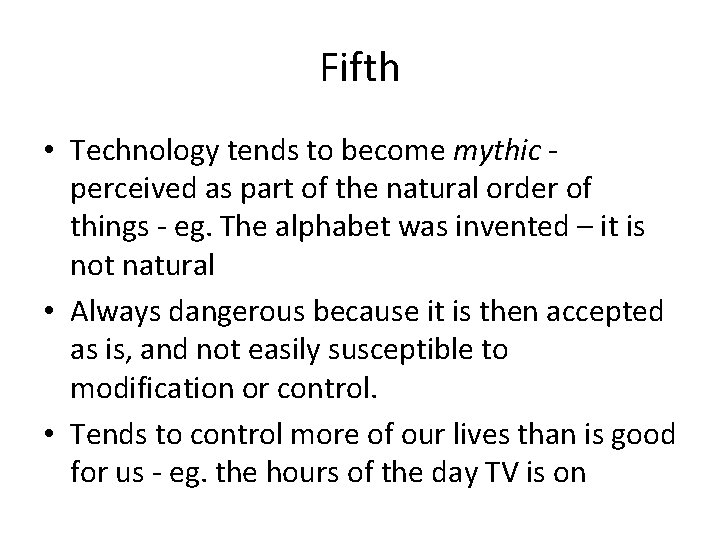 Fifth • Technology tends to become mythic perceived as part of the natural order
