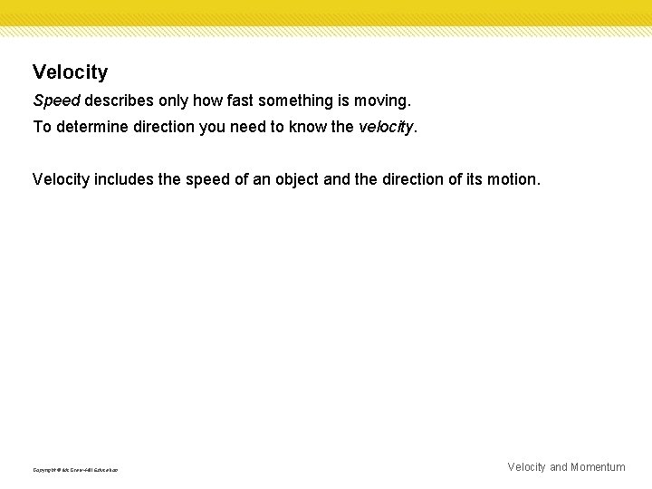 Velocity Speed describes only how fast something is moving. To determine direction you need