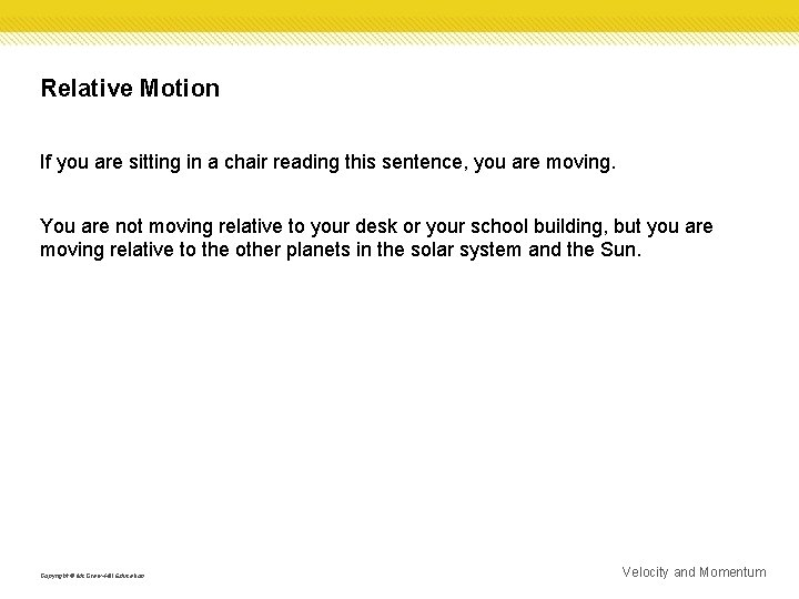 Relative Motion If you are sitting in a chair reading this sentence, you are