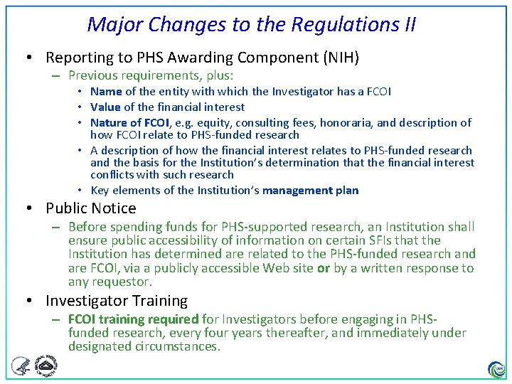 Major Changes to the Regulations II • Reporting to PHS Awarding Component (NIH) –