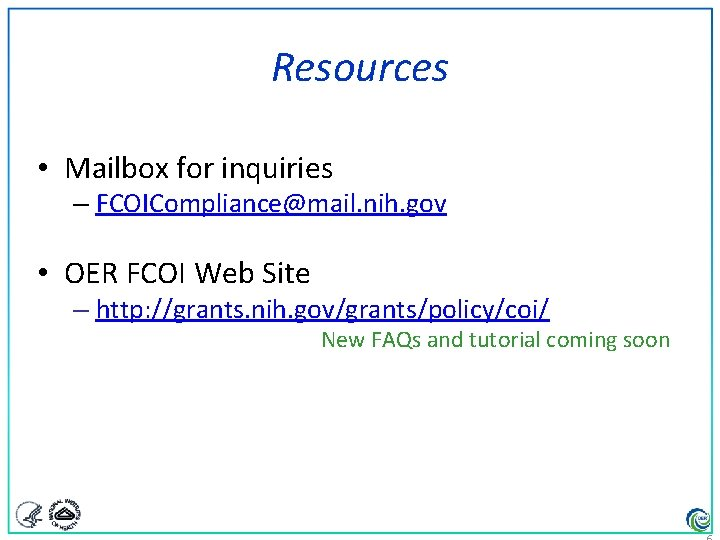 Resources • Mailbox for inquiries – FCOICompliance@mail. nih. gov • OER FCOI Web Site
