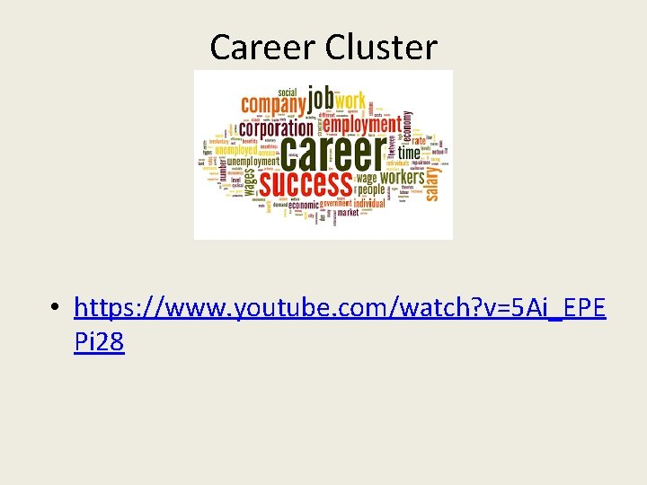 Career Cluster • https: //www. youtube. com/watch? v=5 Ai_EPE Pi 28