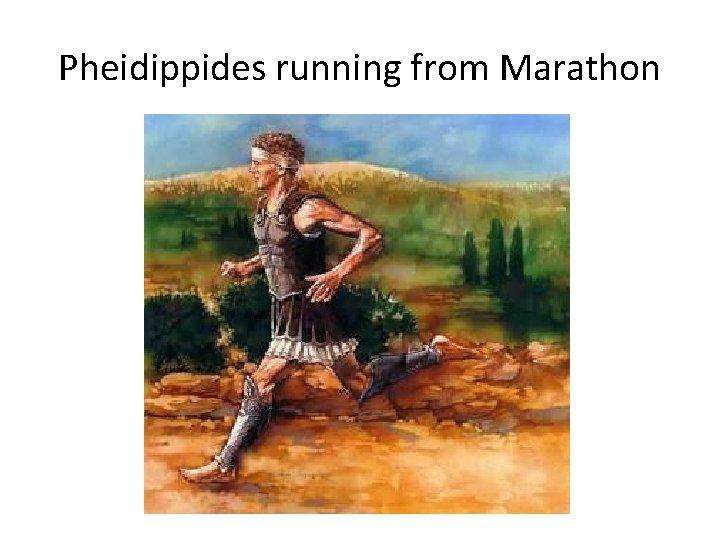 Pheidippides running from Marathon