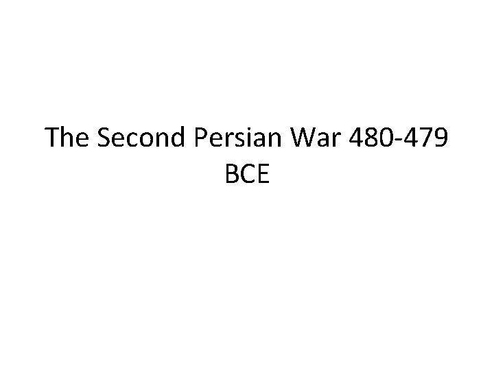 The Second Persian War 480 -479 BCE