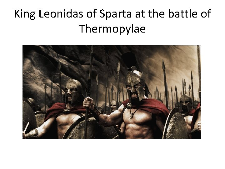 King Leonidas of Sparta at the battle of Thermopylae