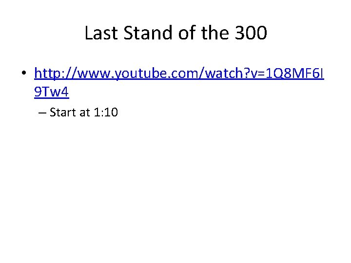 Last Stand of the 300 • http: //www. youtube. com/watch? v=1 Q 8 MF
