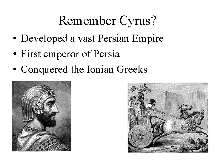 Remember Cyrus? • Developed a vast Persian Empire • First emperor of Persia •