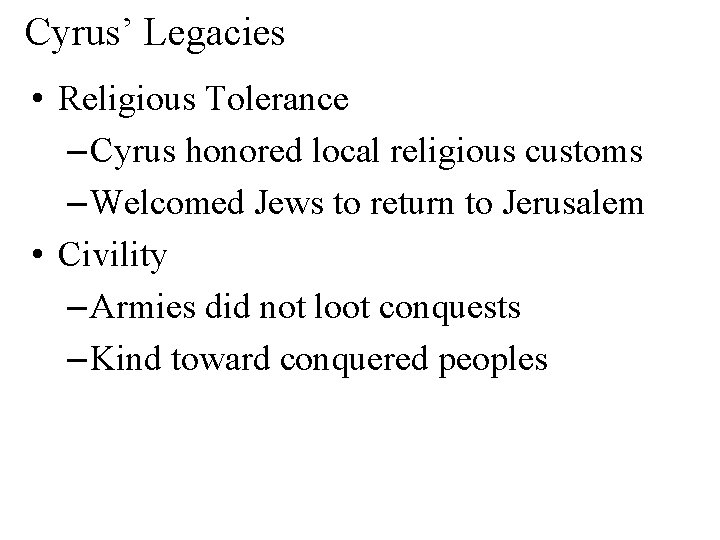 Cyrus' Legacies • Religious Tolerance – Cyrus honored local religious customs – Welcomed Jews