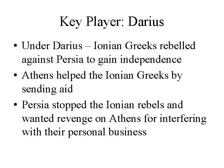 Key Player: Darius • Under Darius – Ionian Greeks rebelled against Persia to gain