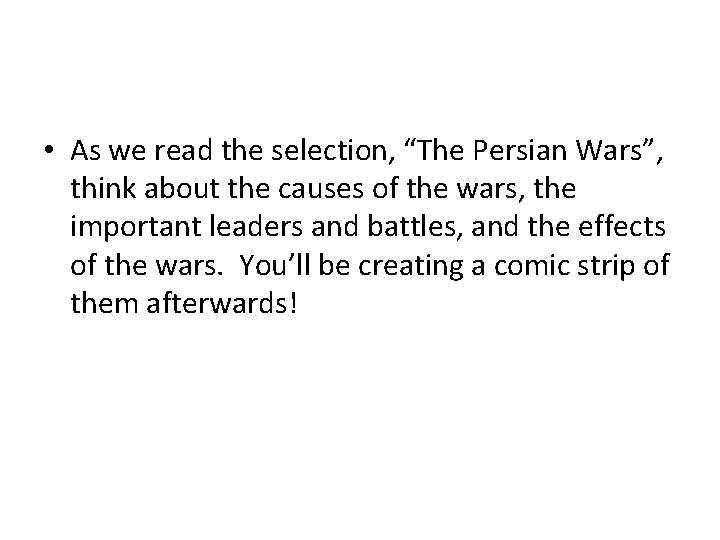 """• As we read the selection, """"The Persian Wars"""", think about the causes"""