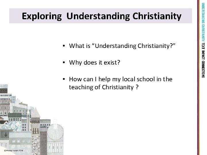 "Exploring Understanding Christianity • What is ""Understanding Christianity? "" • Why does it exist?"