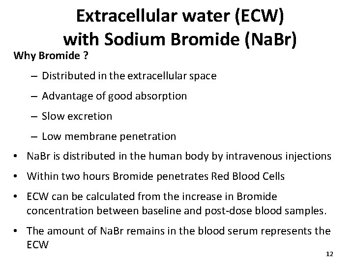 Extracellular water (ECW) with Sodium Bromide (Na. Br) Why Bromide ? – Distributed in