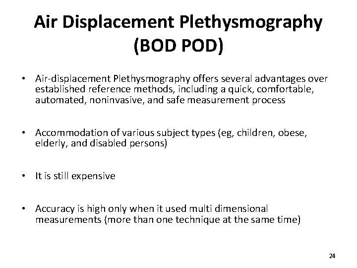 Air Displacement Plethysmography (BOD POD) • Air-displacement Plethysmography offers several advantages over established reference
