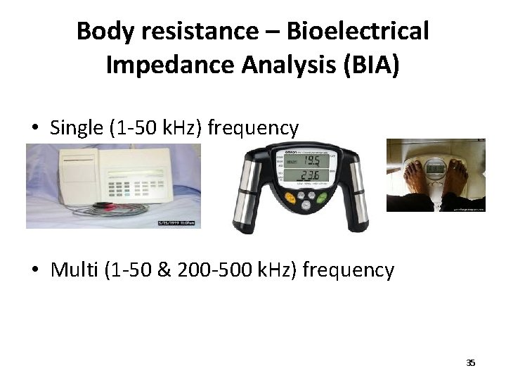 Body resistance – Bioelectrical Impedance Analysis (BIA) • Single (1 -50 k. Hz) frequency
