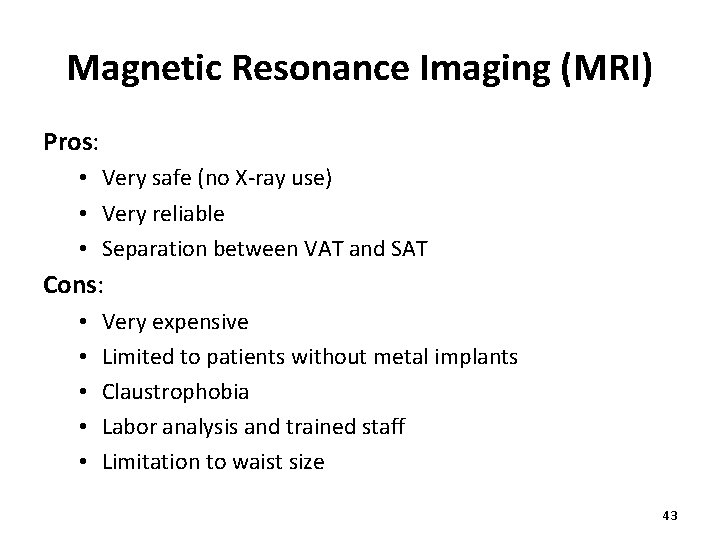 Magnetic Resonance Imaging (MRI) Pros: • Very safe (no X-ray use) • Very reliable