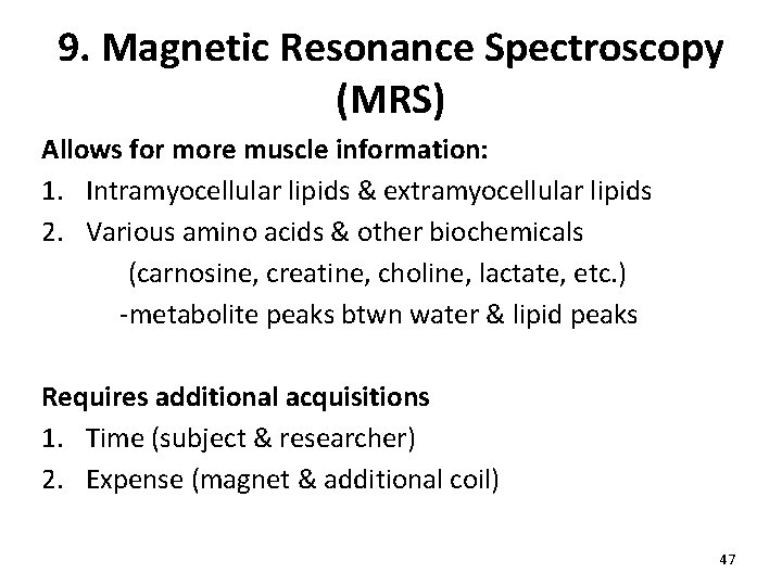 9. Magnetic Resonance Spectroscopy (MRS) Allows for more muscle information: 1. Intramyocellular lipids &