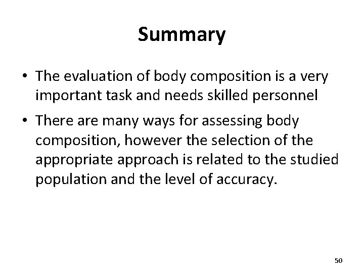 Summary • The evaluation of body composition is a very important task and needs
